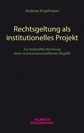 Rechtsgeltung als institutionelles Projekt