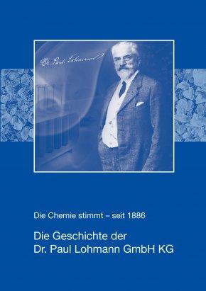 Die Chemie stimmt – seit 1886. Die Geschichte der Dr. Paul Lohmann GmbH KG