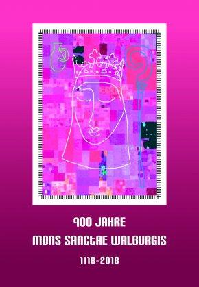 900 Jahre Mons Sanctae Walburgis 1118–2018