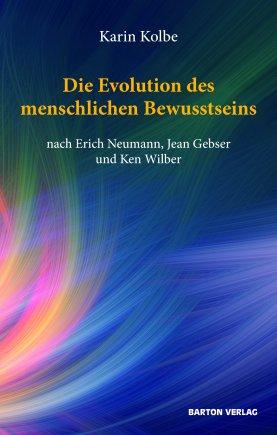 Die Evolution des menschlichen Bewusstseins nach Erich Neumann, Jean Gebser und Ken Wilber