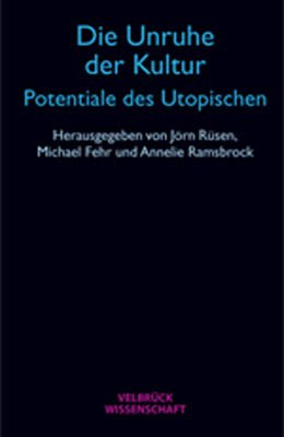 Die Unruhe der Kultur - Potentiale des Utopischen