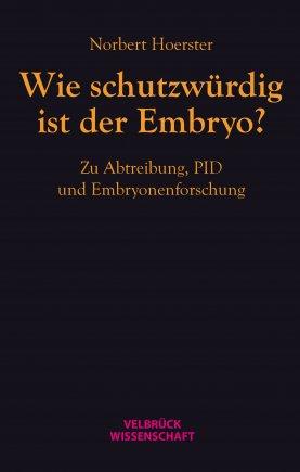 Wie schutzwürdig ist der Embryo?