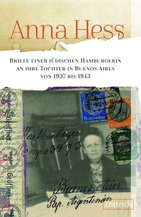 Anna Hess. Briefe einer jüdischen Hamburgerin an ihre Tochter in Buenos Aires von 1937 bis 1943