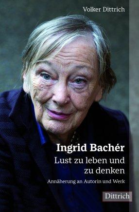 Ingrid Bachér. Lust zu leben und zu denken.