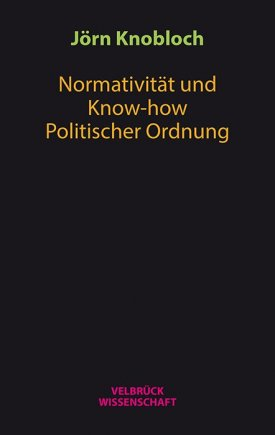 Normativität und Know-how Politischer Ordnung